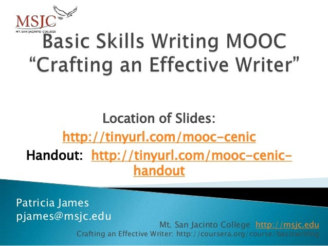 Mt. San Jacinto College http://msjc.edu Crafting an Effective Writer: http://coursera.org/course/basicwriting Location of ...