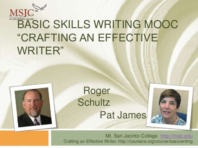 "BASIC SKILLS WRITING MOOC ""CRAFTING AN EFFECTIVE WRITER""  Roger Schultz Pat James Mt. San Jacinto College http://msjc.edu ..."