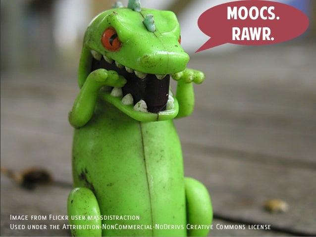 MOOCs.                                                             RAWR.Image from Flickr user massdistractionUsed under t...