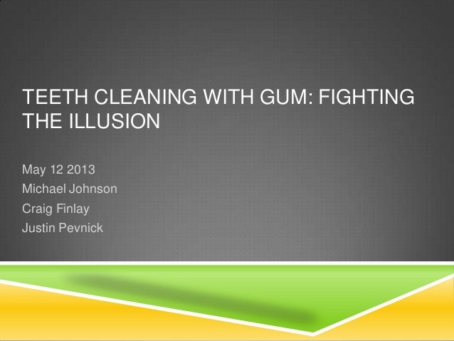 TEETH CLEANING WITH GUM: FIGHTINGTHE ILLUSIONMay 12 2013Michael JohnsonCraig FinlayJustin Pevnick