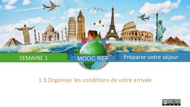 SEMAINE 1 Préparer votre séjour 1.3 Organiser les conditions de votre arrivée