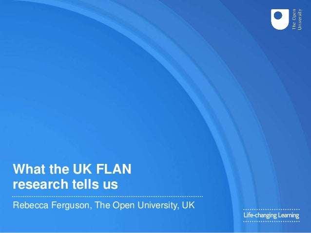 What the UK FLAN research tells us Rebecca Ferguson, The Open University, UK