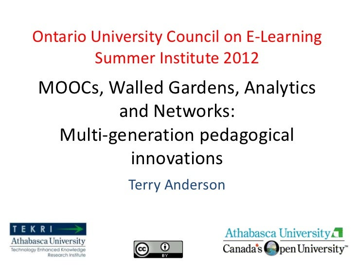 Ontario University Council on E-Learning        Summer Institute 2012MOOCs, Walled Gardens, Analytics        and Networks:...
