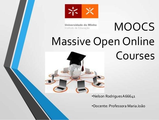 MOOCSMassive Open OnlineCourses•Nelson RodriguesA66641•Docente: Professora Maria João