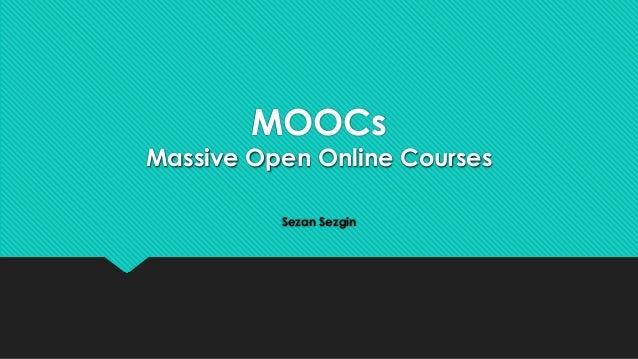 MOOCs  Massive Open Online Courses Sezan Sezgin