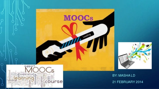 MOOCS  BY: MASHA LD 21 FEBRUARY 2014