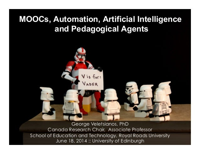 MOOCs, Automation, Artificial Intelligence and Pedagogical Agents George Veletsianos, PhD Canada Research Chair, Associate...