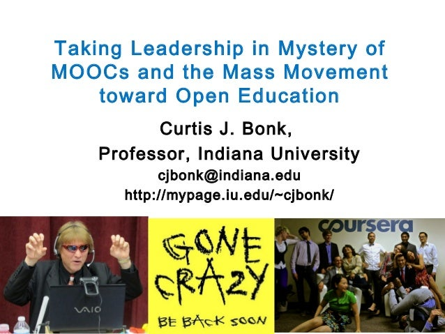 Taking Leadership in Mystery of MOOCs and the Mass Movement toward Open Education Curtis J. Bonk, Professor, Indiana Unive...