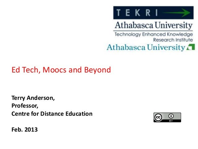 Ed Tech, Moocs and BeyondTerry Anderson,Professor,Centre for Distance EducationFeb. 2013