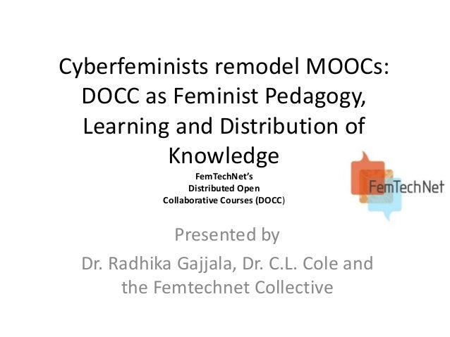 Cyberfeminists remodel MOOCs: DOCC as Feminist Pedagogy, Learning and Distribution of Knowledge FemTechNet's Distributed O...