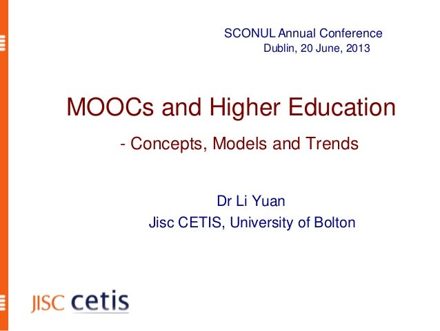 Dr Li YuanJisc CETIS, University of BoltonMOOCs and Higher Education- Concepts, Models and TrendsSCONUL Annual ConferenceD...