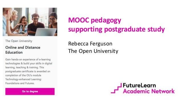 MOOC pedagogy supporting postgraduate study Rebecca Ferguson The Open University