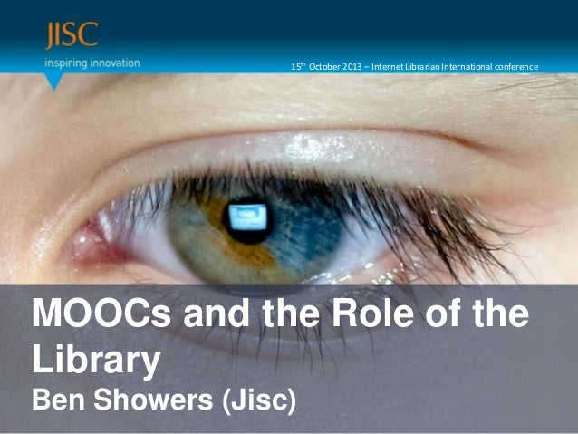 15th October 2013 – Internet Librarian International conference  Presenter or main title…  MOOCssubtitle… the Role of the ...