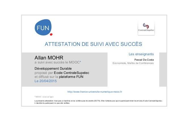 ATTESTATION DE SUIVI AVEC SUCCÈS Allan MOHR a suivi avec succès le MOOC* Développement Durable proposé par Ecole CentraleS...