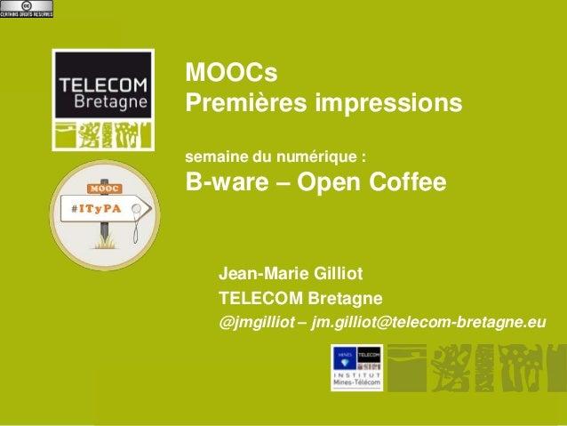MOOCs     Premières impressions     semaine du numérique :     B-ware – Open Coffee         Jean-Marie Gilliot         TEL...