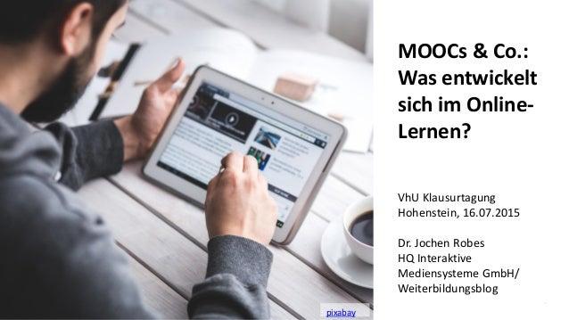 1 MOOCs & Co.: Was entwickelt sich im Online- Lernen? Dr. Jochen Robes HQ Interaktive Mediensysteme GmbH/ Weiterbildungsbl...
