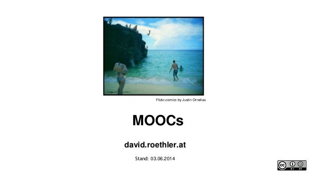 MOOCs david.roethler.at Stand: 03.06.2014 Flickr.com/cc by Justin Ornellas