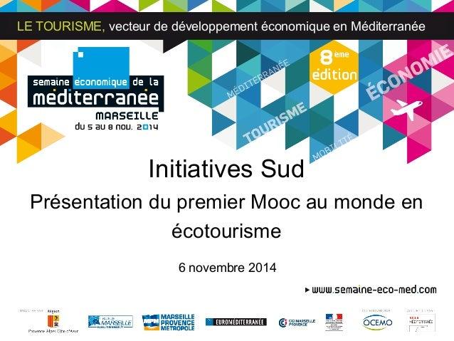 LE TOURISME, vecteur de développement économique en Méditerranée  Initiatives Sud  Présentation du premier Mooc au monde e...