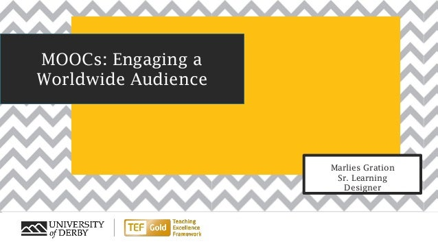 MOOCs: Engaging a Worldwide Audience Marlies Gration Sr. Learning Designer