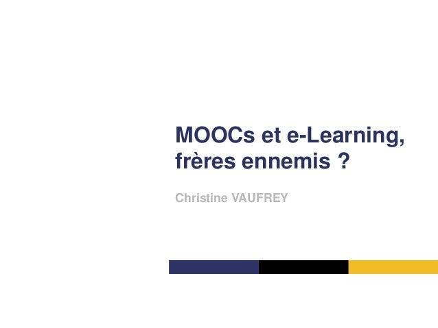 MOOCs et e-Learning,frères ennemis ?Christine VAUFREY