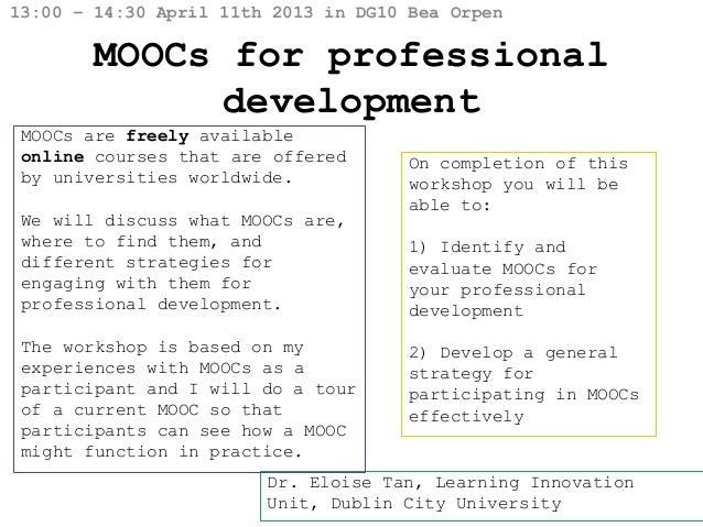 13:00 – 14:30 April 11th 2013 in DG10 Bea Orpen        MOOCs for professional              development MOOCs are freely av...