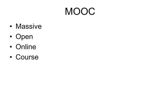 MOOC  • Massive  • Open  • Online  • Course