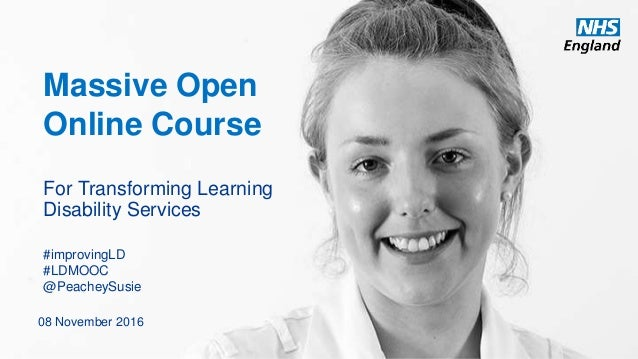 www.england.nhs.uk Massive Open Online Course For Transforming Learning Disability Services 08 November 2016 #improvingLD ...