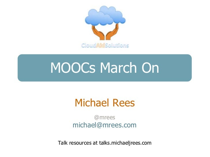 MOOCs March On       Michael Rees               @mrees      michael@mrees.comTalk resources at talks.michaeljrees.com