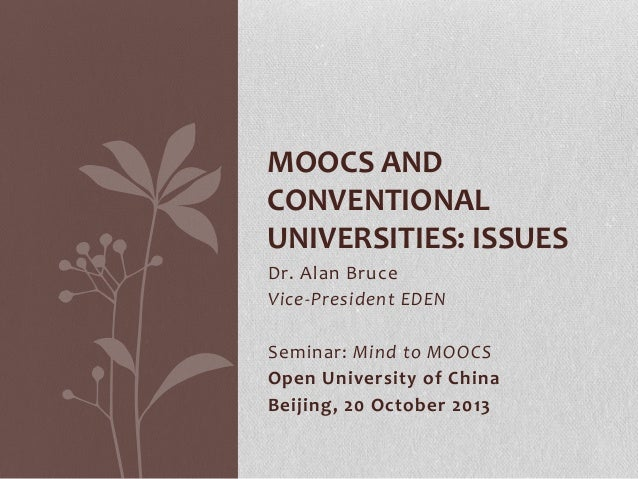 MOOCS AND CONVENTIONAL UNIVERSITIES: ISSUES Dr. Alan Bruce Vice-President EDEN Seminar: Mind to MOOCS Open University of C...