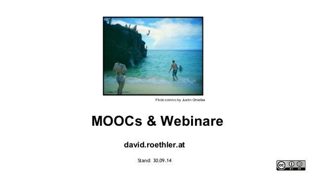 Flickr.com/cc by Justin Ornellas  MOOCs & Webinare  david.roethler.at  Stand: 30.09.14