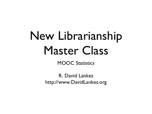New Librarianship Master Class MOOC Statistics R. David Lankes http://www.DavidLankes.org
