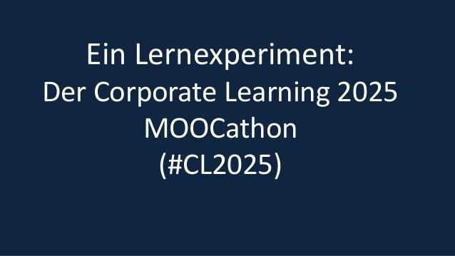 10 Ein Lernexperiment: Der Corporate Learning 2025 MOOCathon (#CL2025)