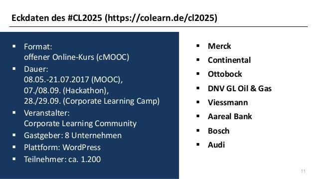 11 ▪ Format: offener Online-Kurs (cMOOC) ▪ Dauer: 08.05.-21.07.2017 (MOOC), 07./08.09. (Hackathon), 28./29.09. (Corporate ...