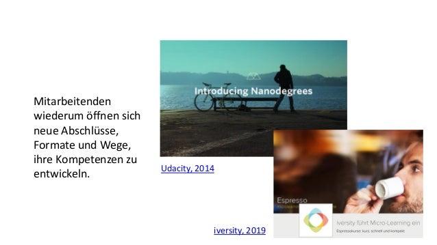 27 Mitarbeitenden wiederum öffnen sich neue Abschlüsse, Formate und Wege, ihre Kompetenzen zu entwickeln. Udacity, 2014 iv...