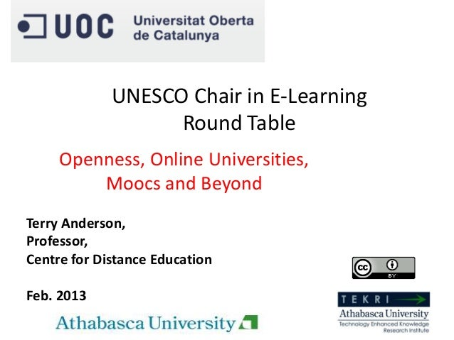 Terry Anderson,Professor,Centre for Distance EducationFeb. 2013Openness, Online Universities,Moocs and BeyondUNESCO Chair ...