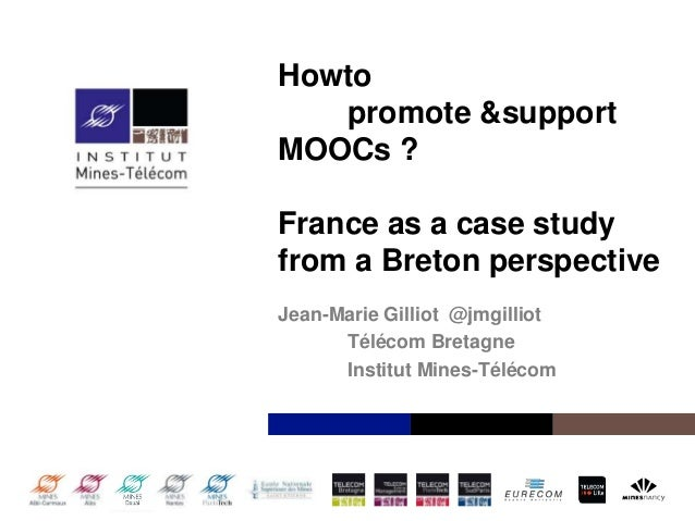 Howto promote &support MOOCs ?  France as a case study from a Breton perspective Jean-Marie Gilliot @jmgilliot Télécom Bre...