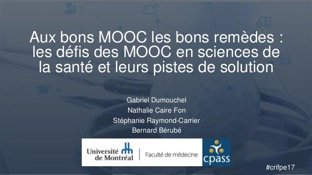 Aux bons MOOC les bons remèdes : les défis des MOOC en sciences de la santé et leurs pistes de solution Gabriel Dumouchel ...