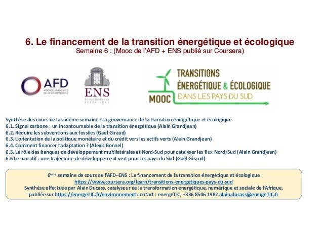 6. Le financement de la transition énergétique et écologique Semaine 6 : (Mooc de l'AFD + ENS publié sur Coursera) Synthès...
