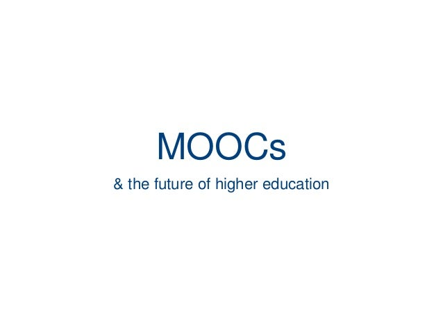 MOOCs& the future of higher education