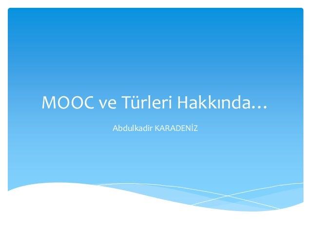 MOOC ve Türleri Hakkında… Abdulkadir KARADENİZ