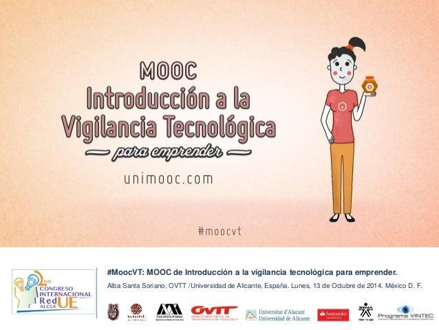 #MoocVT: MOOC de Introducción a la vigilancia tecnológica para emprender.  Alba Santa Soriano, OVTT /Universidad de Alican...