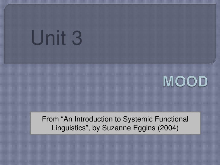 "Unit 3<br />MOOD <br />From ""AnIntroductiontoSystemicFunctionalLinguistics"", by Suzanne Eggins (2004)<br />"