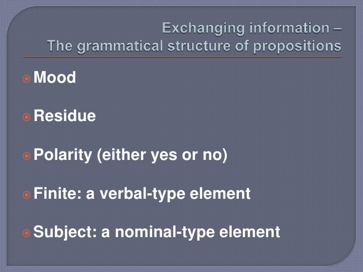 Exchanging information – The grammatical structure of propositions<br />Mood<br />Residue<br />Polarity (either yes or no)...