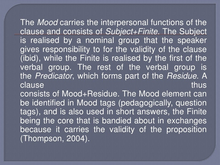 TheMoodcarries the interpersonal functions of the clause and consists ofSubject+Finite. The Subject is realised by a n...