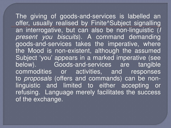 The giving of goods-and-services is labelled an offer, usually realised by Finite^Subjectsignalling an interrogative, but...