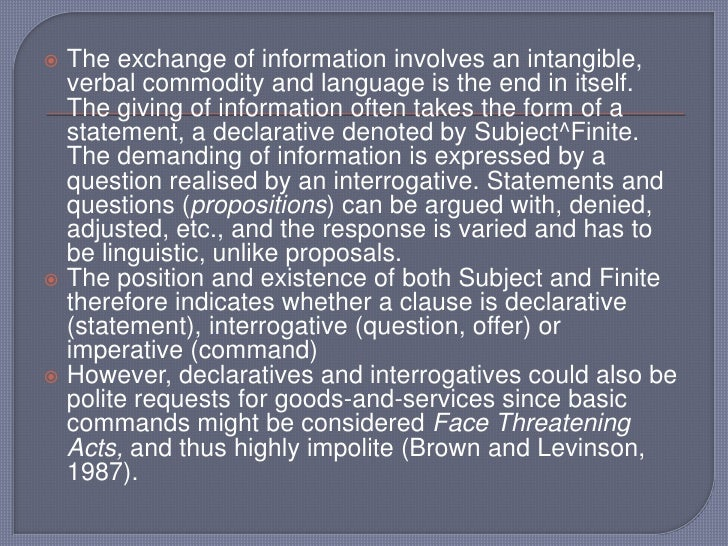 The exchange of information involves an intangible, verbal commodity and language is the end in itself. The giving of info...