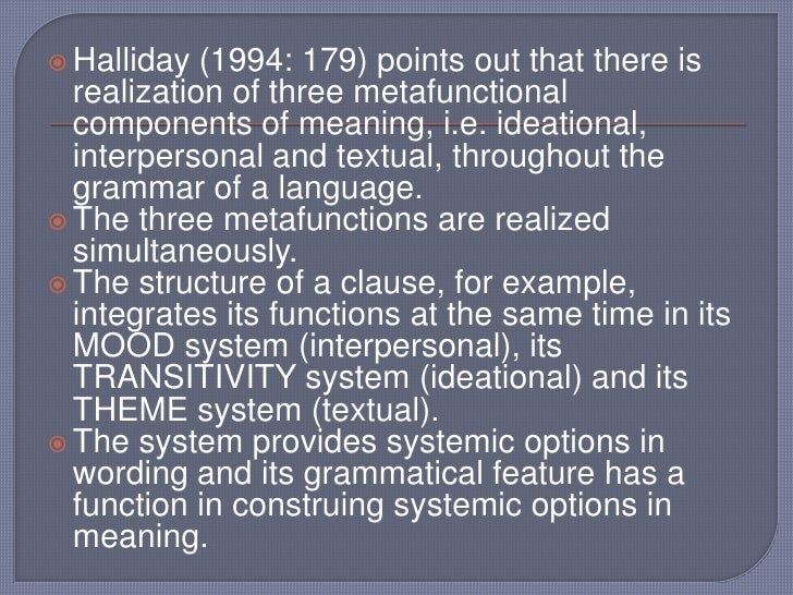 Halliday (1994: 179) pointsoutthatthereisrealization of threemetafunctionalcomponents of meaning, i.e.ideational, interper...