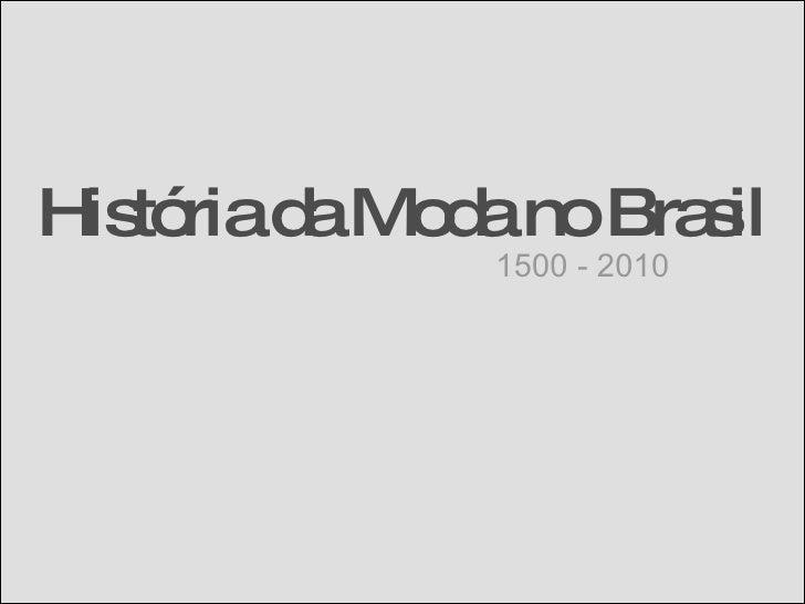 História da Moda no Brasil 1500 - 2010