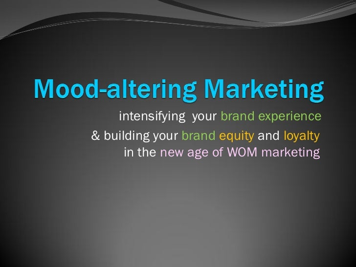 intensifying your brand experience& building your brand equity and loyalty      in the new age of WOM marketing