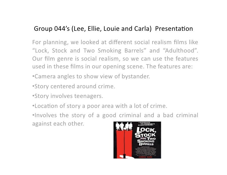 "Group 044's (Lee, Ellie, Louie and Carla)  Presenta9on For planning, we looked at different social realism films like ""Lock,..."